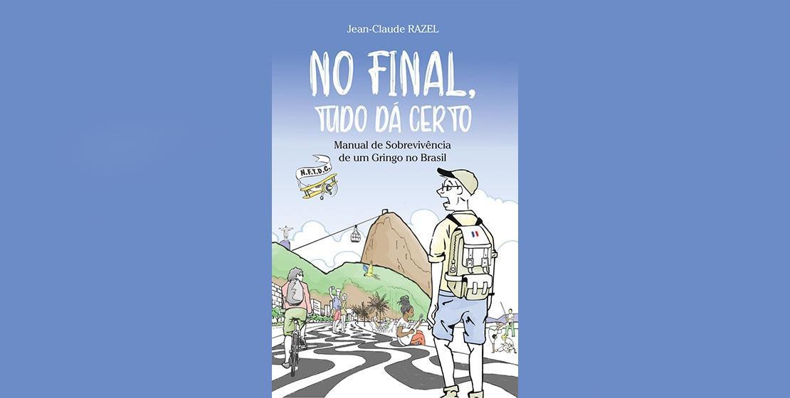 No Final, Tudo Dá Certo - Manual de sobrevivência de um gringo no Brasil.